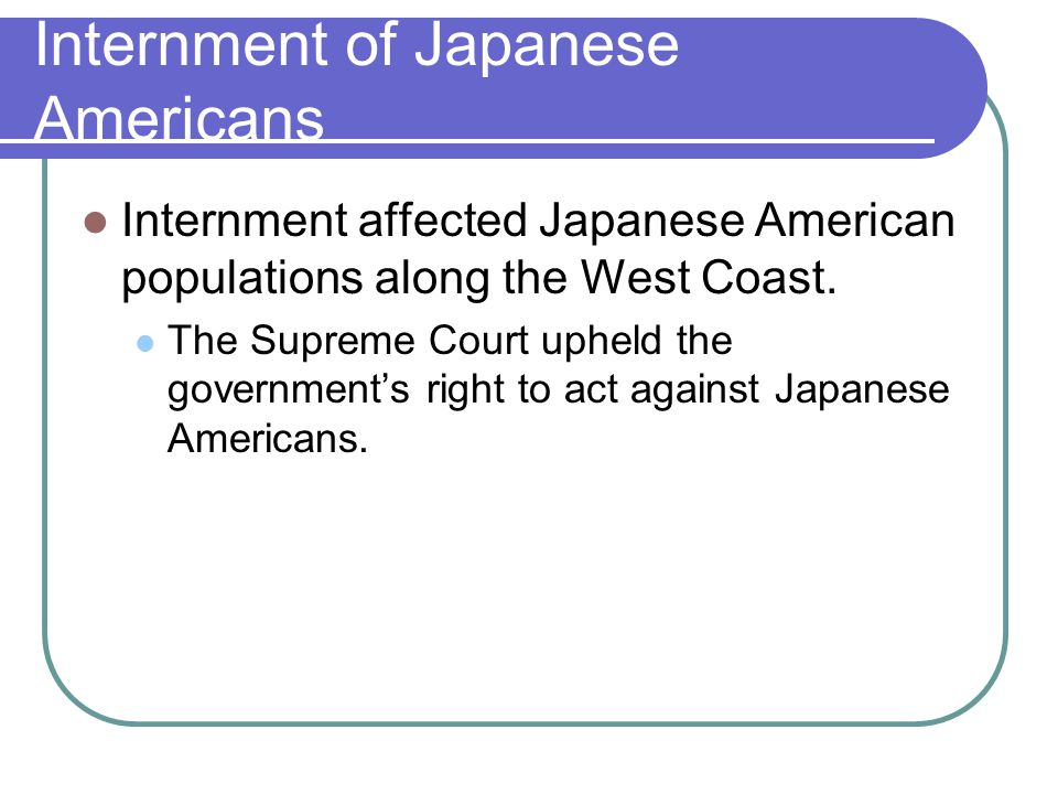 Internment of Japanese Americans Internment affected Japanese American populations along the West Coast.