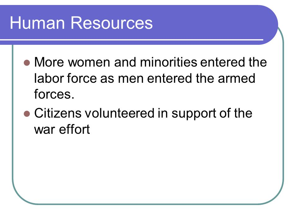 Human Resources More women and minorities entered the labor force as men entered the armed forces.