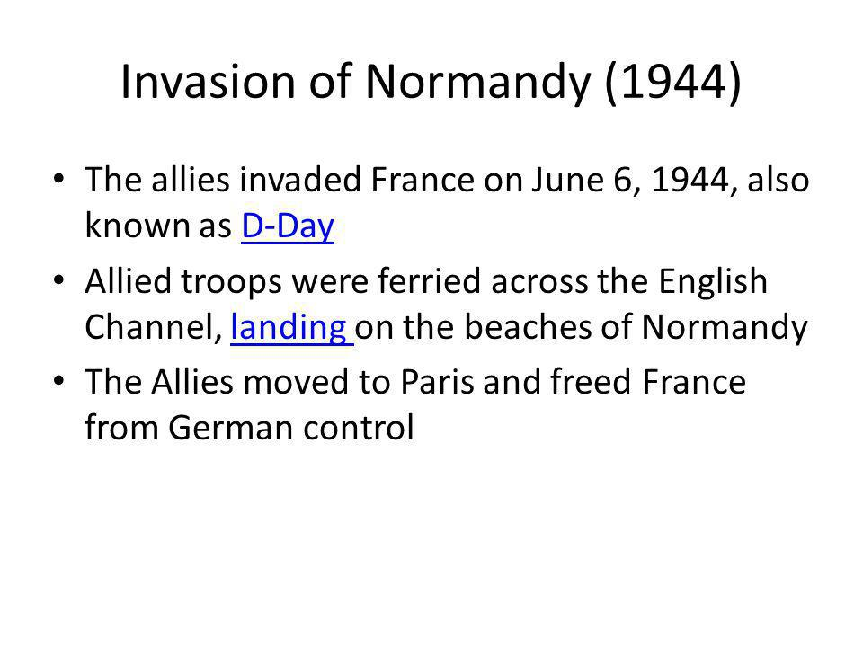 Invasion of Normandy (1944) The allies invaded France on June 6, 1944, also known as D-DayD-Day Allied troops were ferried across the English Channel,