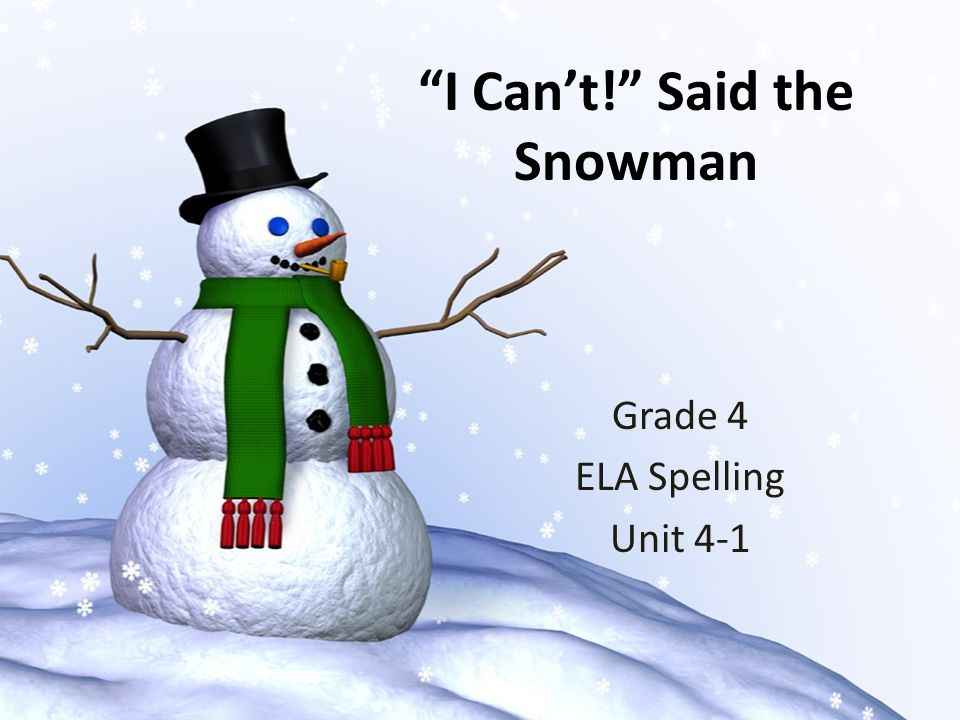 I Can't! Said the Snowman Grade 4 ELA Spelling Unit 4-1