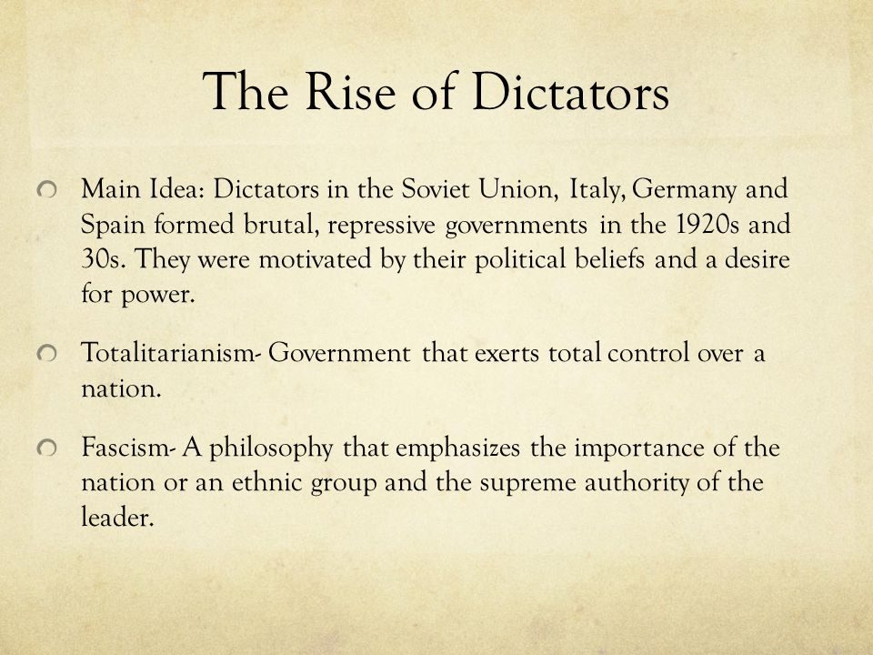 The Rise of Dictators Main Idea: Dictators in the Soviet Union, Italy, Germany and Spain formed brutal, repressive governments in the 1920s and 30s.