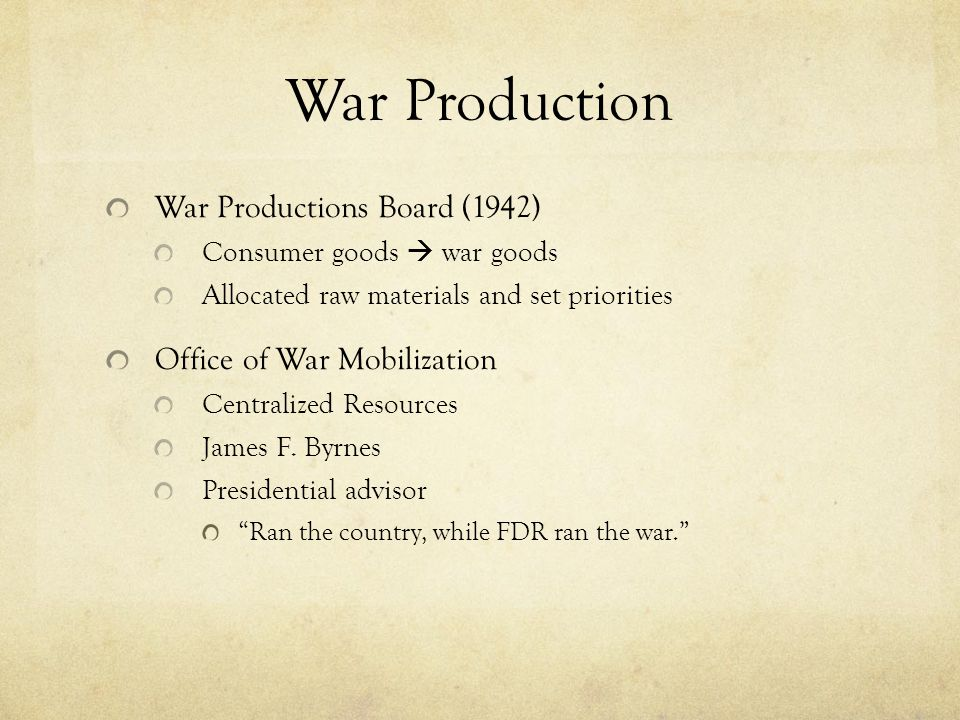 War Production War Productions Board (1942) Consumer goods  war goods Allocated raw materials and set priorities Office of War Mobilization Centralized Resources James F.