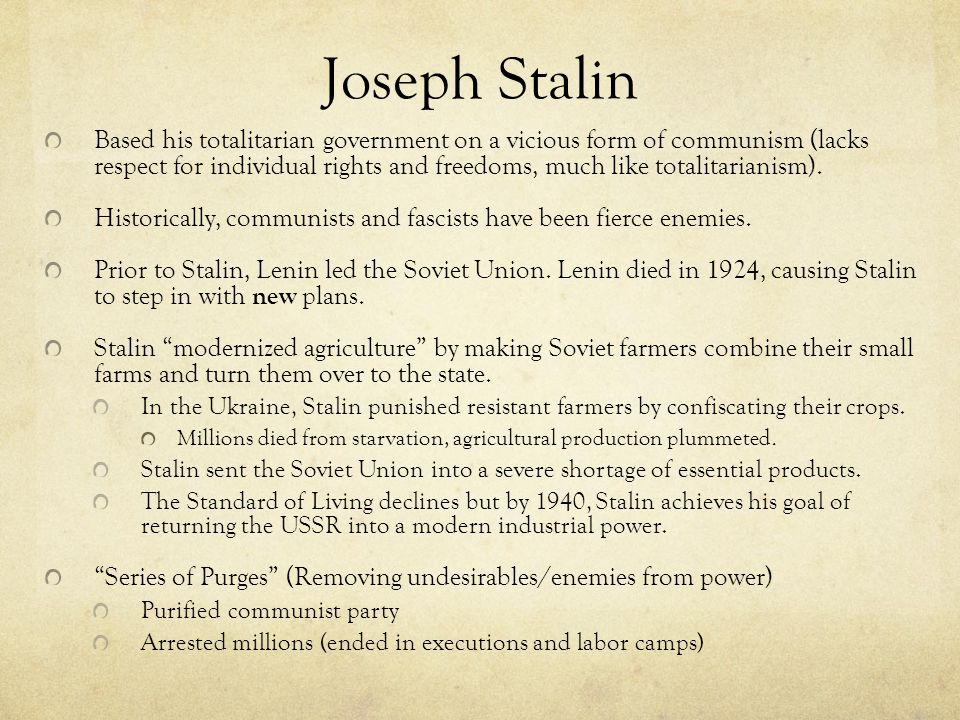 Joseph Stalin Based his totalitarian government on a vicious form of communism (lacks respect for individual rights and freedoms, much like totalitarianism).