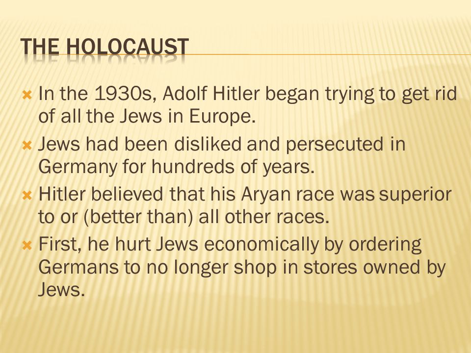  In the 1930s, Adolf Hitler began trying to get rid of all the Jews in Europe.