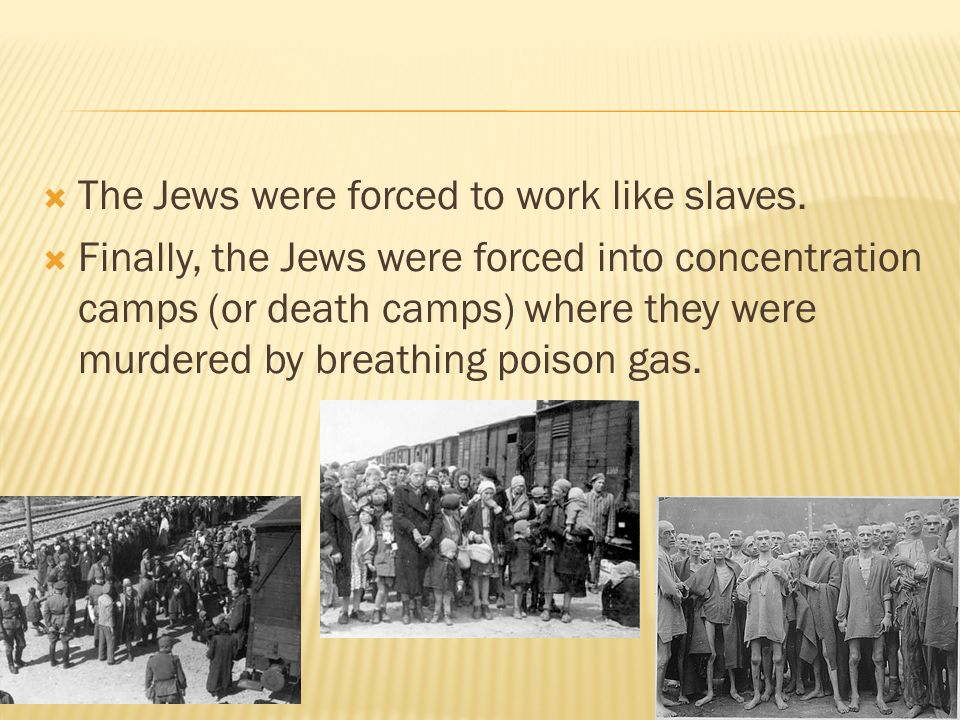  The Jews were forced to work like slaves.