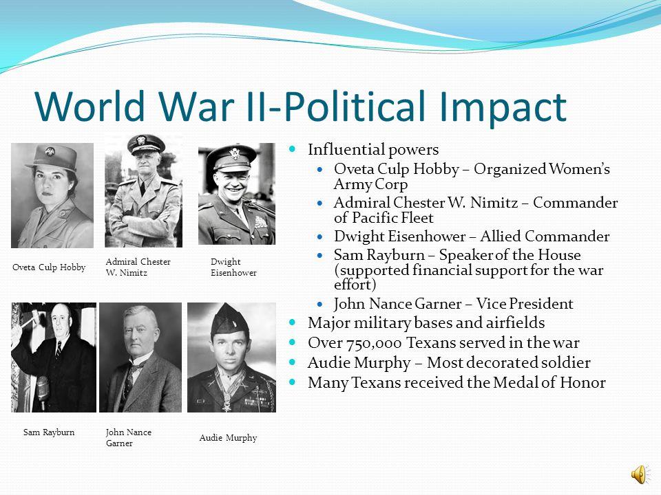 World War II-Political Impact Influential powers Oveta Culp Hobby – Organized Women's Army Corp Admiral Chester W.