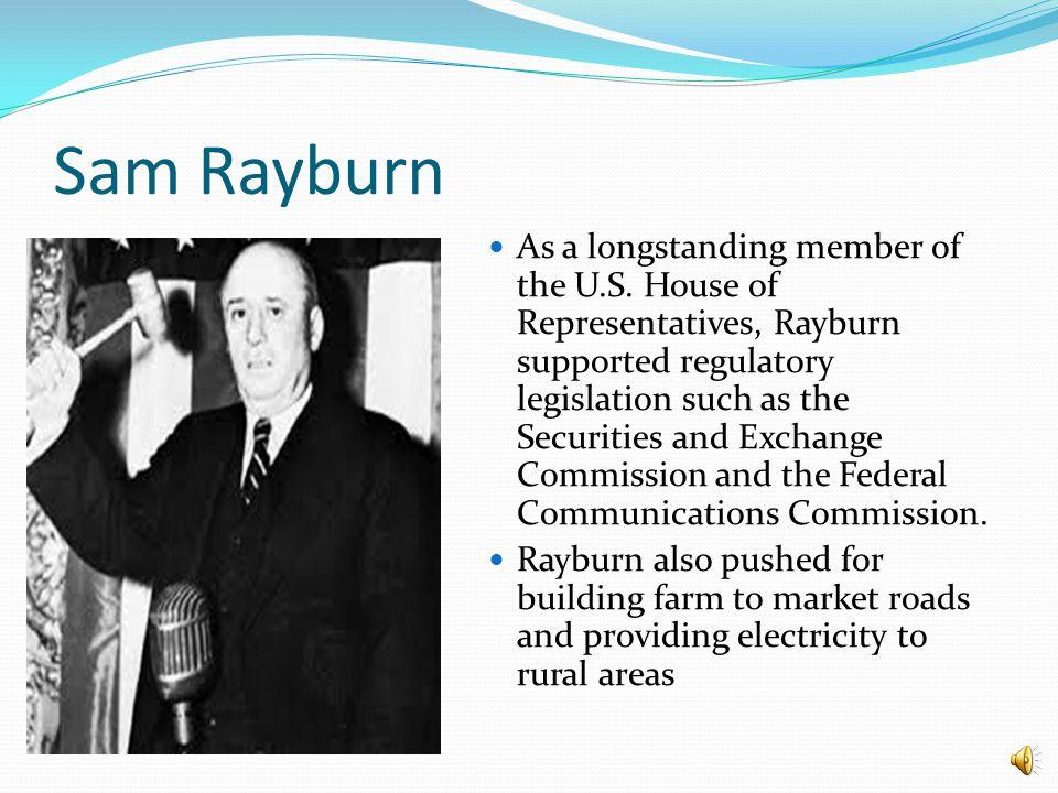 Sam Rayburn As a longstanding member of the U.S.