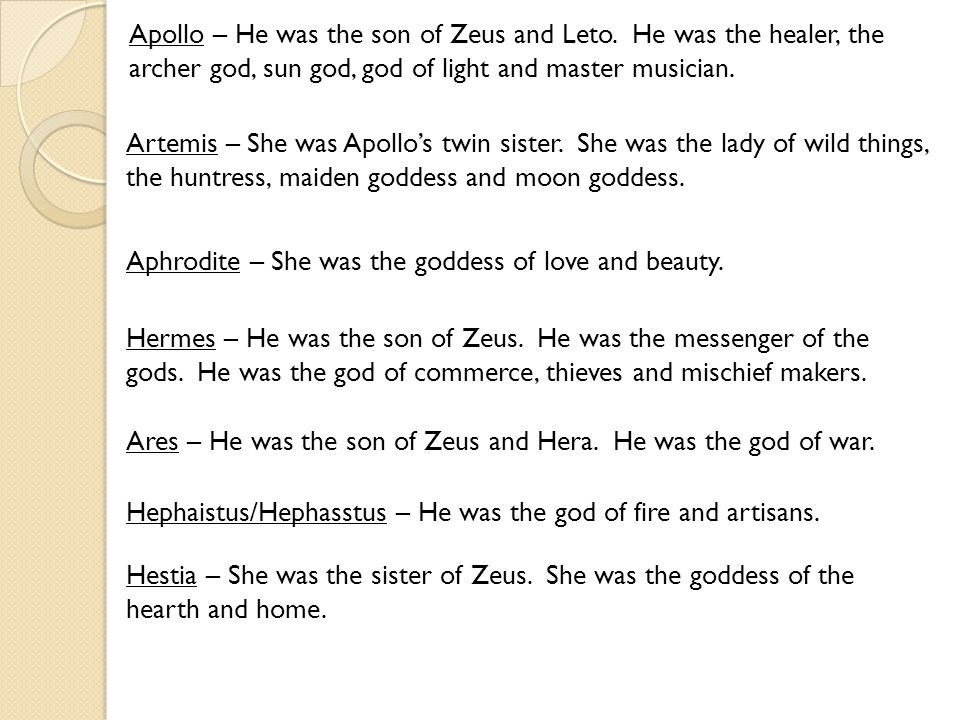 Aphrodite – She was the goddess of love and beauty. Hermes – He was the son of Zeus. He was the messenger of the gods. He was the god of commerce, thi