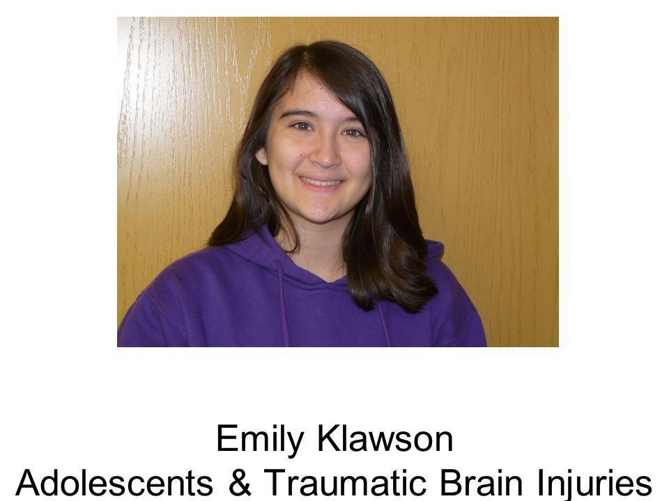 Emily Klawson Adolescents & Traumatic Brain Injuries