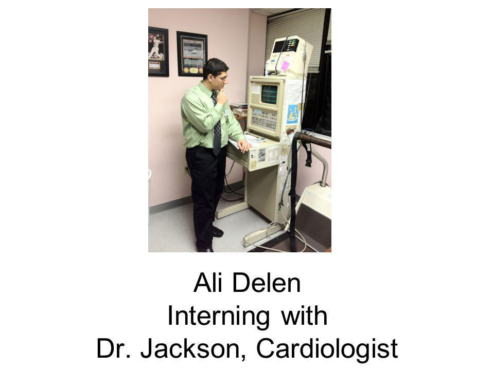 Ali Delen Interning with Dr. Jackson, Cardiologist