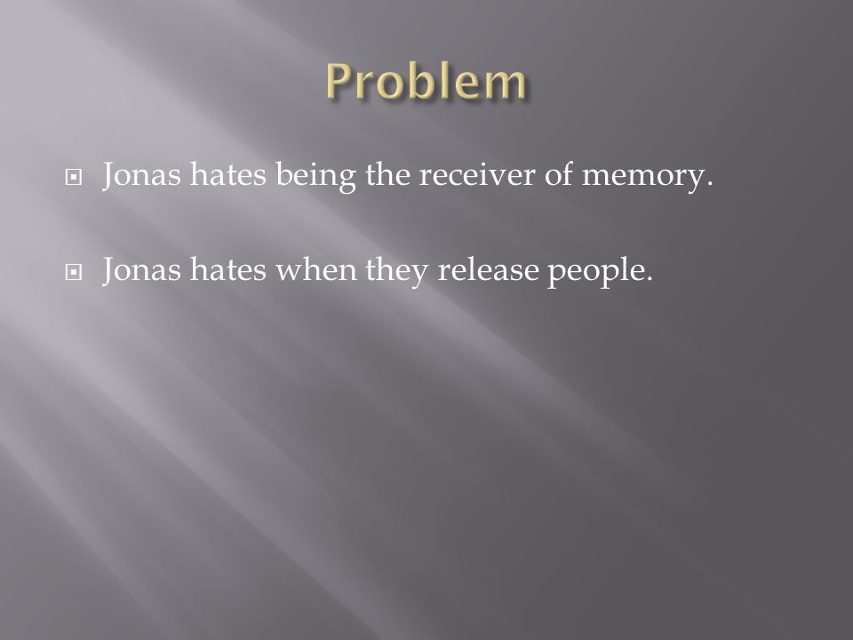  Jonas hates being the receiver of memory.  Jonas hates when they release people.