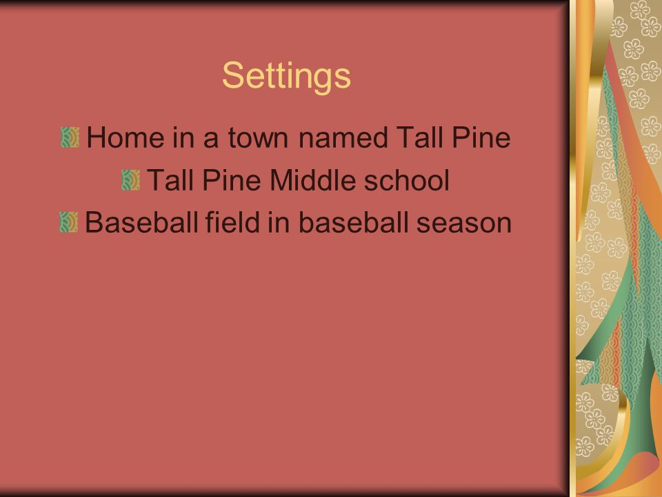Settings Home in a town named Tall Pine Tall Pine Middle school Baseball field in baseball season