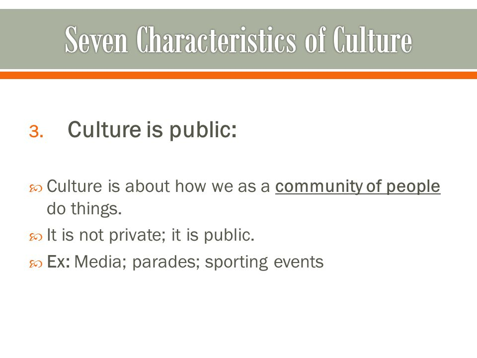 3. Culture is public:  Culture is about how we as a community of people do things.