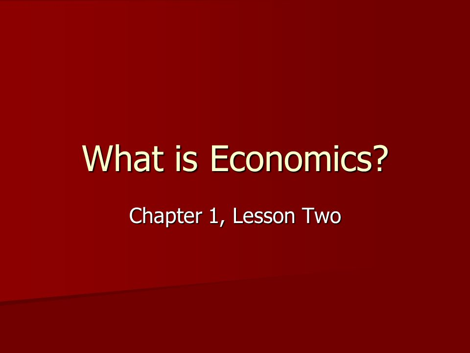 What is Economics? Chapter 1, Lesson Two