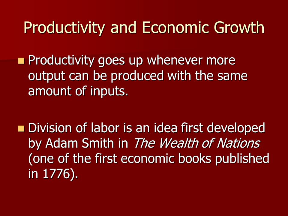 Productivity and Economic Growth Productivity goes up whenever more output can be produced with the same amount of inputs. Productivity goes up whenev