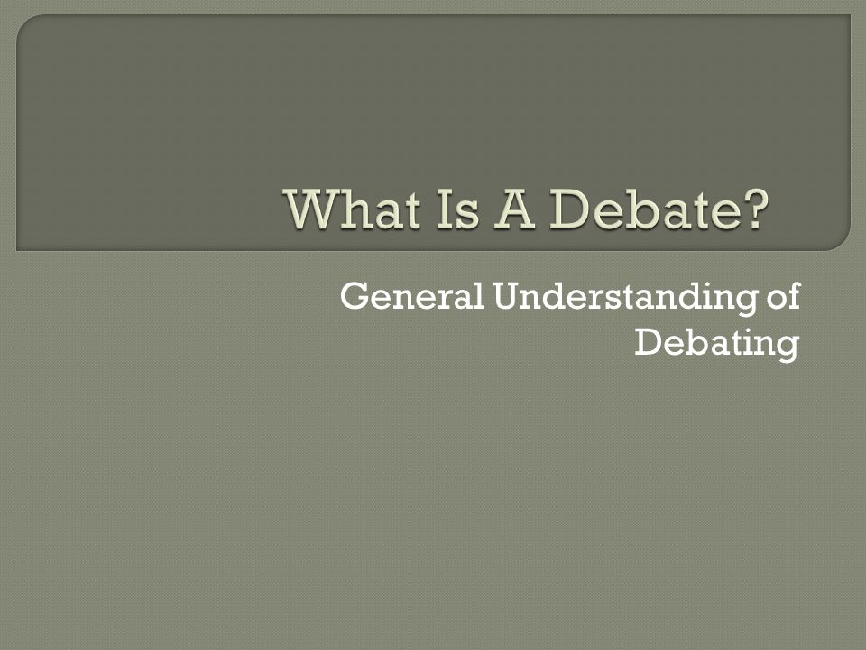 General Understanding of Debating