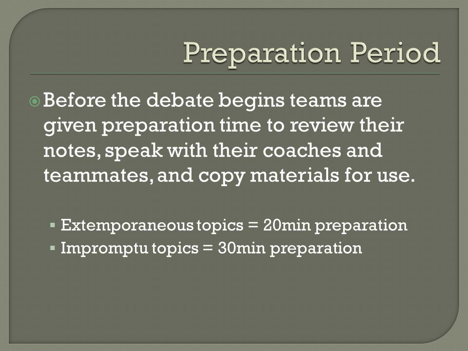  Before the debate begins teams are given preparation time to review their notes, speak with their coaches and teammates, and copy materials for use.