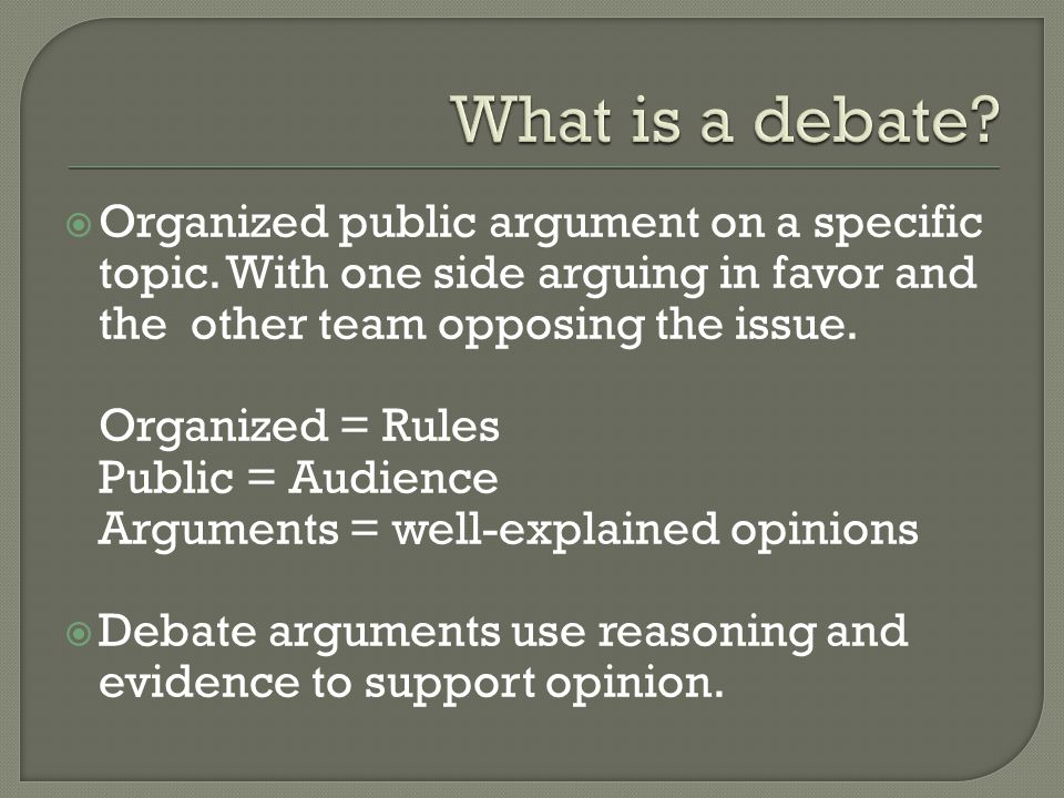 Organized public argument on a specific topic.