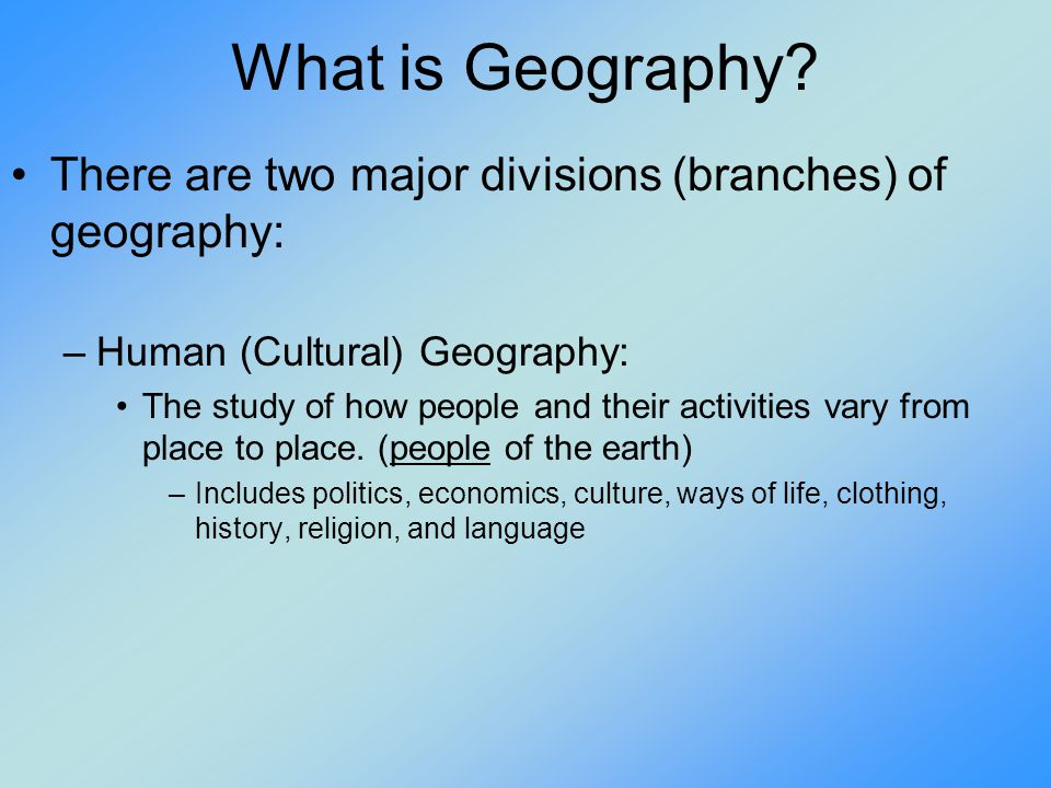 Objective 1 – 2 The student will: 1.Define Physical Geography. 2.Define Human (Cultural) Geography.