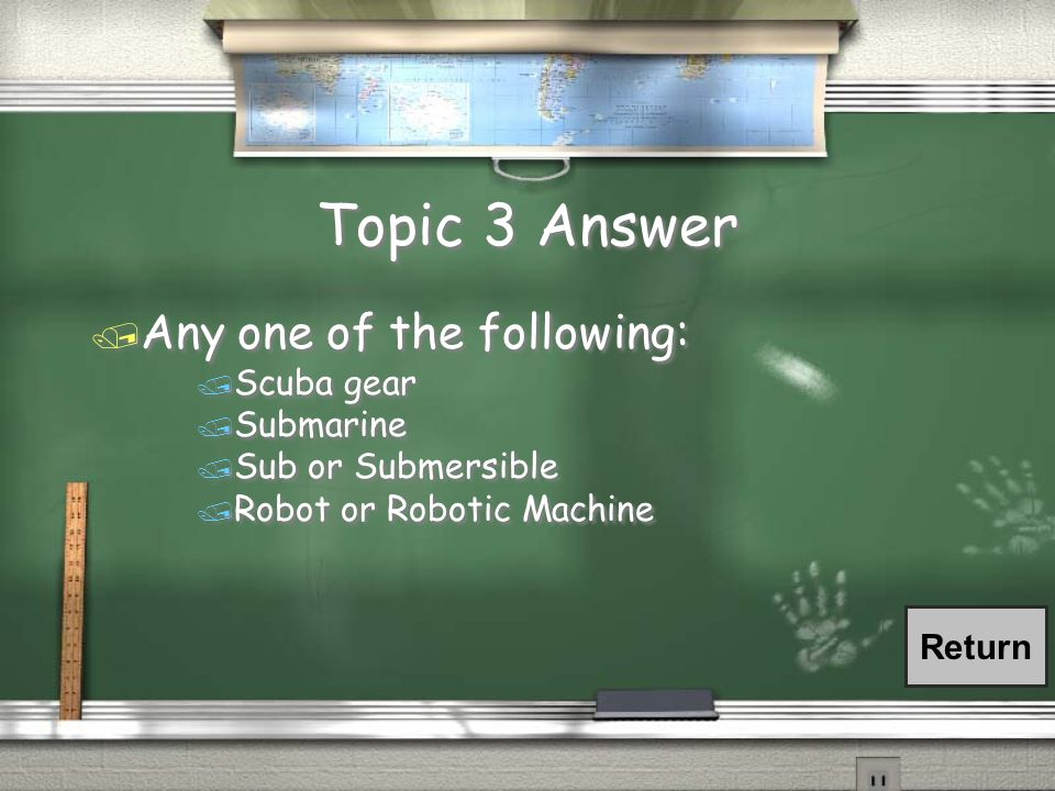 Topic 3 Question / Name one type of equipment that is needed to survive deep in the ocean due to water pressure.