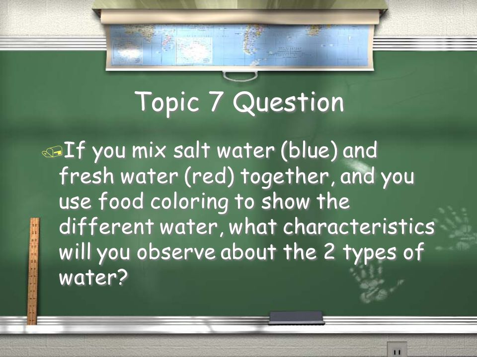 3rd Grade Topic 6 Answer / It is very salty. The density of salt water is higher.