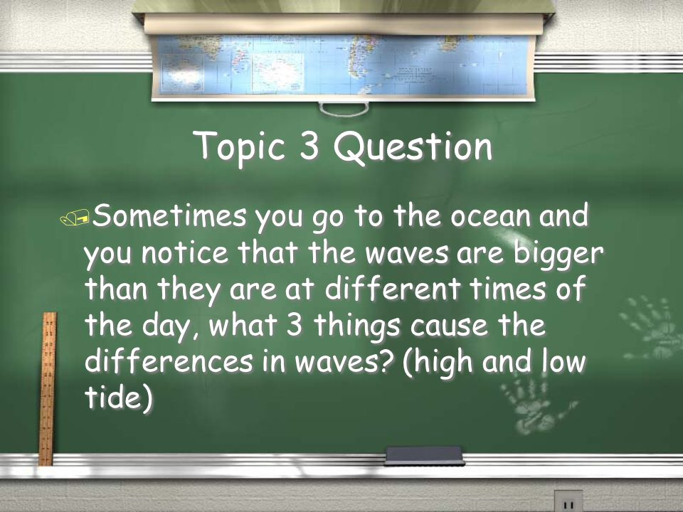 Topic 2 Answer / Waves or waves action Return