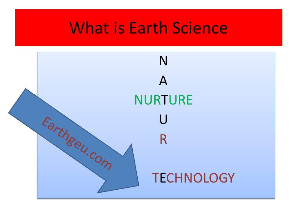 What is Earth Science N A NURTURE U R TECHNOLOGY N A NURTURE U R TECHNOLOGY Earthgeu.com