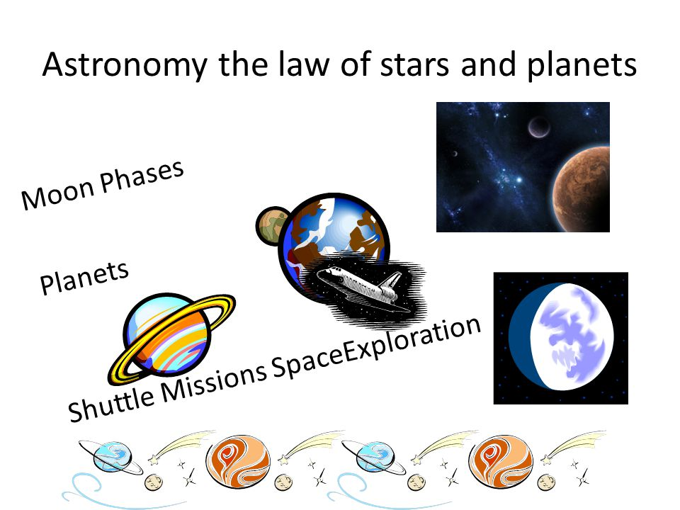 Astronomy the law of stars and planets Moon Phases Planets Shuttle Missions SpaceExploration