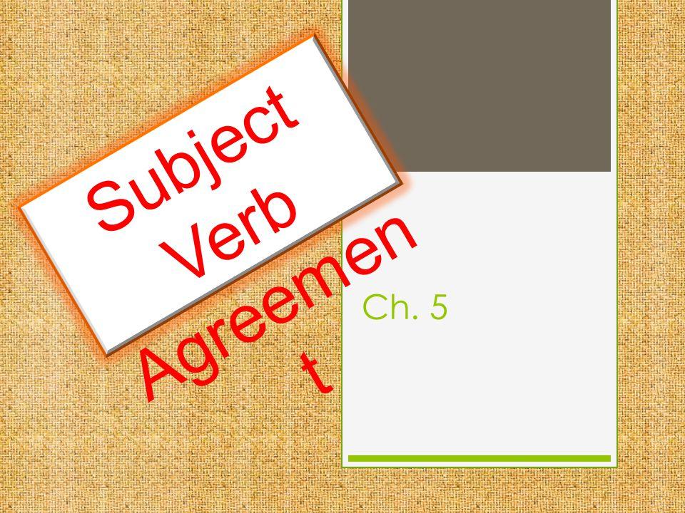 Ch. 5 Subject Verb Agreemen t