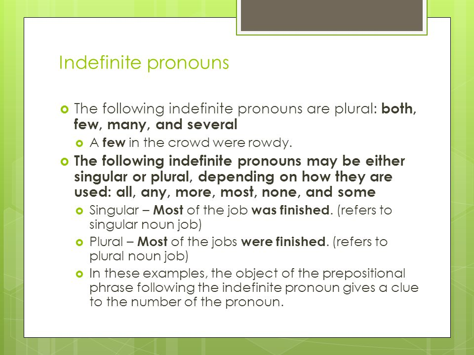 Indefinite pronouns  The following indefinite pronouns are plural: both, few, many, and several  A few in the crowd were rowdy.  The following inde