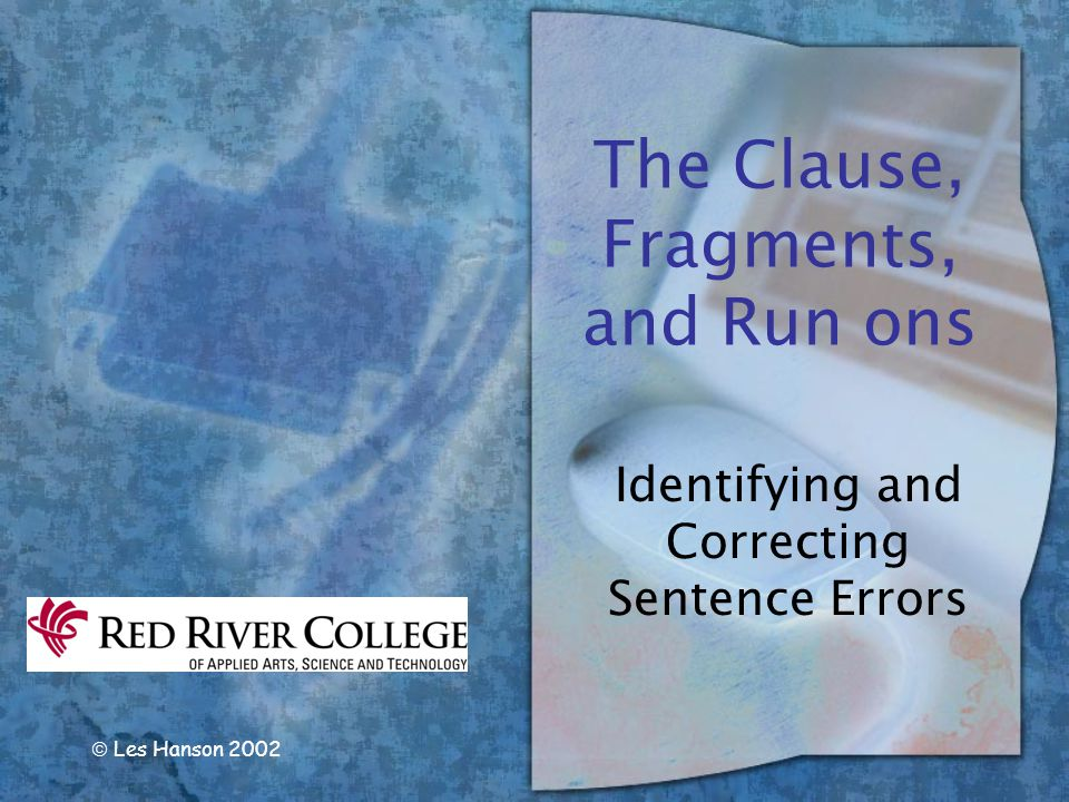 Ways to Correct Run-ons 3.Make the clauses into separate sentences.