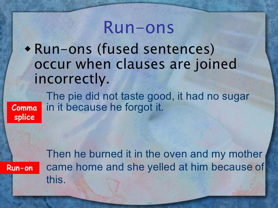 Run-ons wRun-ons (fused sentences) occur when clauses are joined incorrectly.