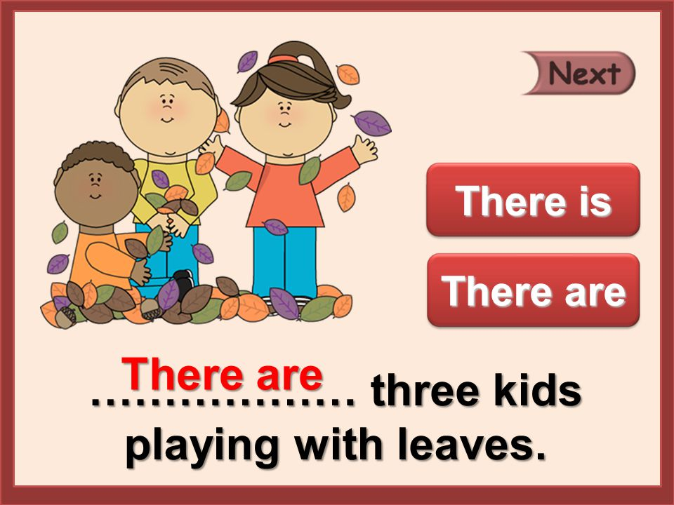 ……………… three kids playing with leaves. There are There is There are
