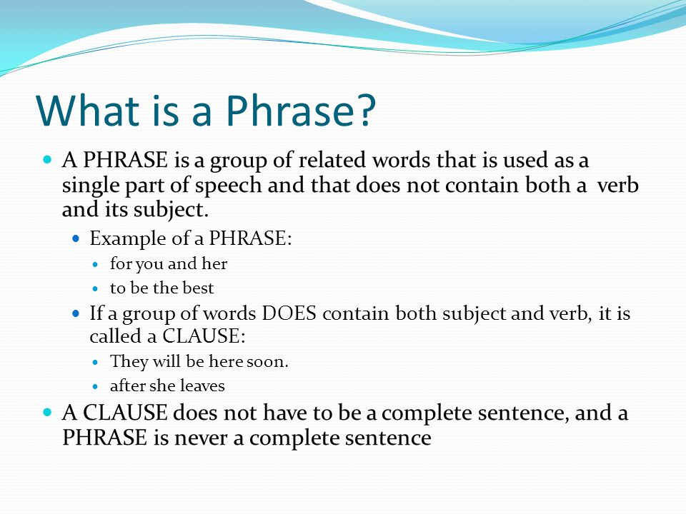 Prepositional Phrase Includes a preposition, the object of the preposition, and any modifiers of that object.