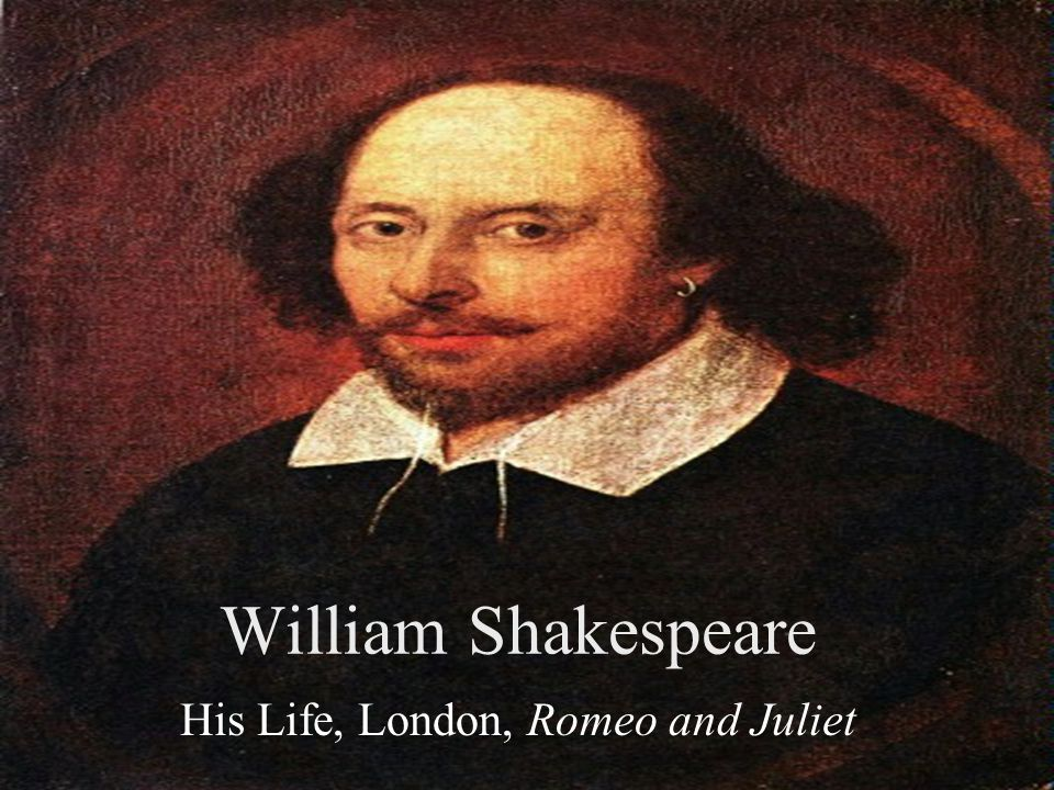 William Shakespeare His Life, London, Romeo and Juliet