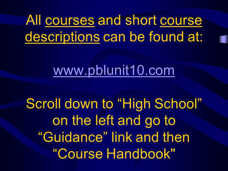 All courses and short course descriptions can be found at: www.pblunit10.com Scroll down to High School on the left and go to Guidance link and then Course Handbook www.pblunit10.com
