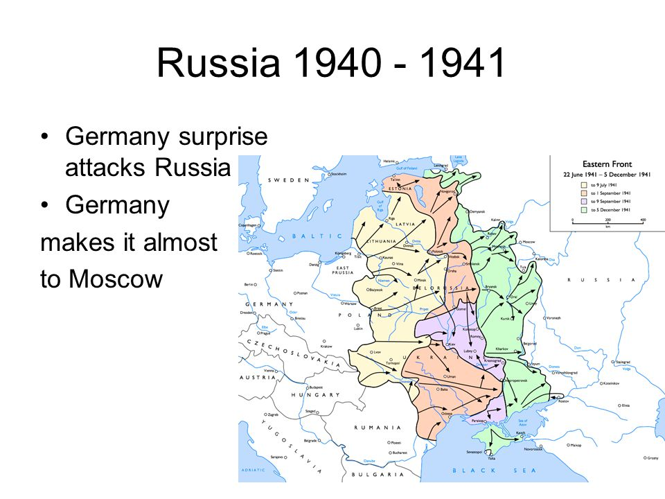 Russia 1940 - 1941 Germany surprise attacks Russia Germany makes it almost to Moscow