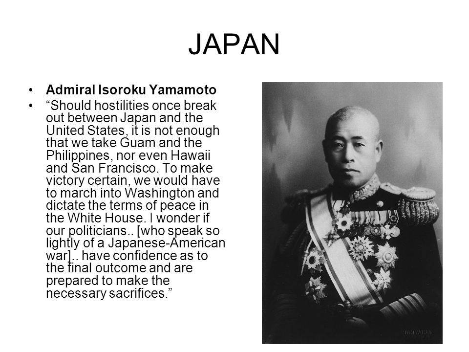 "JAPAN Admiral Isoroku Yamamoto ""Should hostilities once break out between Japan and the United States, it is not enough that we take Guam and the Phil"