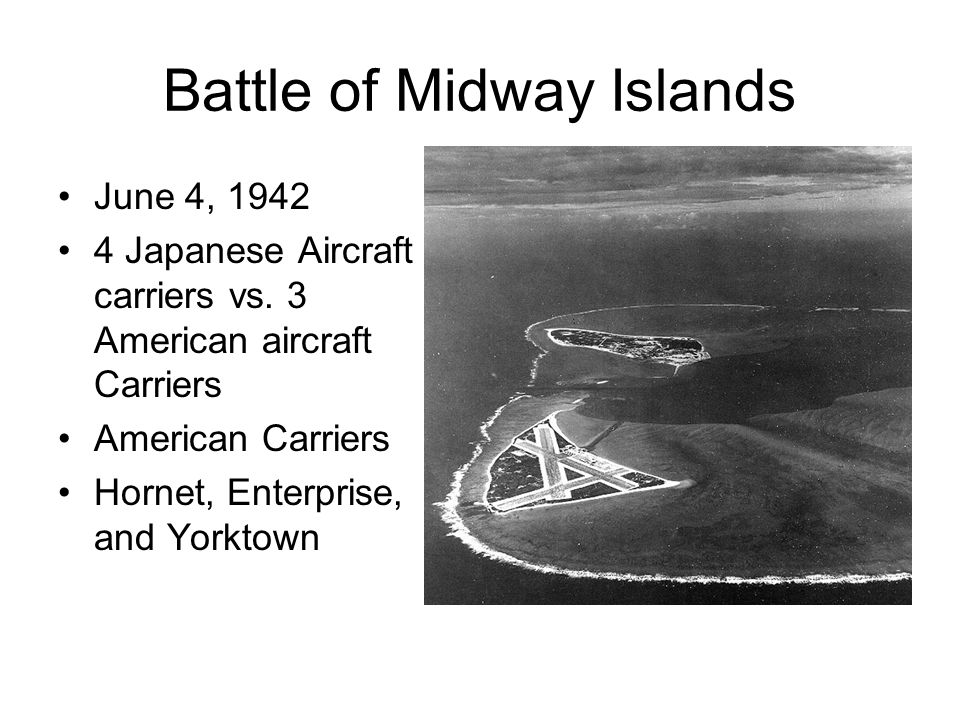 Battle of Midway Islands June 4, 1942 4 Japanese Aircraft carriers vs.