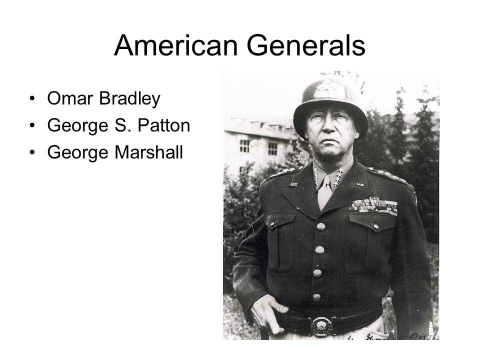American Generals Omar Bradley George S. Patton George Marshall