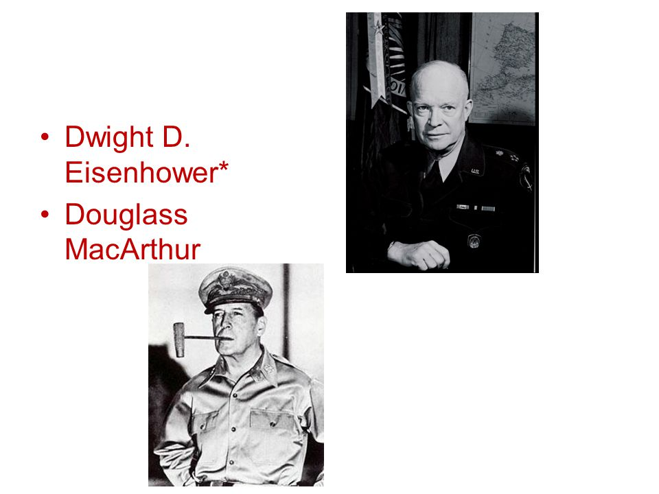 Dwight D. Eisenhower* Douglass MacArthur
