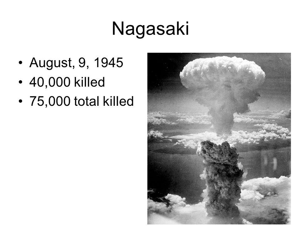 Nagasaki August, 9, 1945 40,000 killed 75,000 total killed