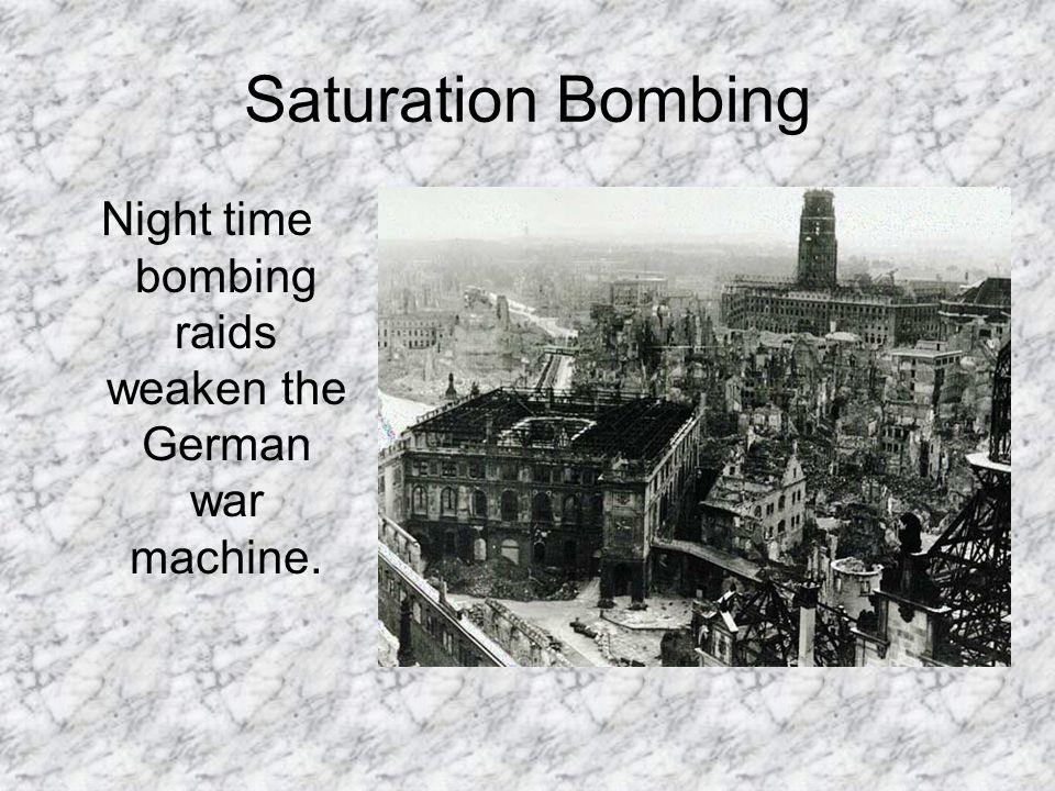 Saturation Bombing Night time bombing raids weaken the German war machine.