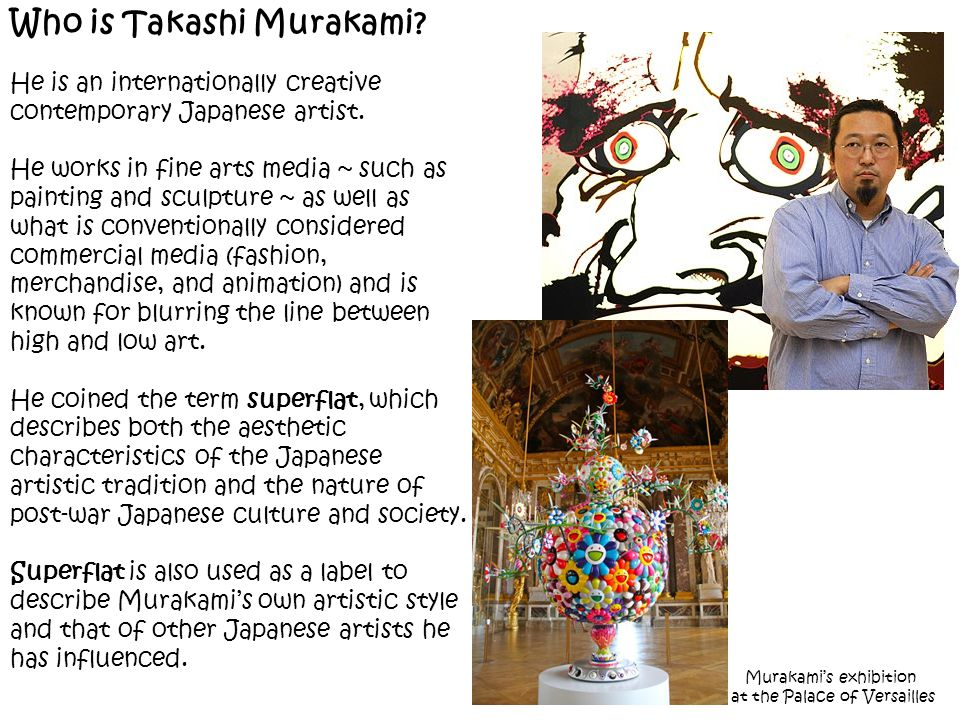 Who is Takashi Murakami? Murakami's exhibition at the Palace of Versailles He is an internationally creative contemporary Japanese artist. He works in