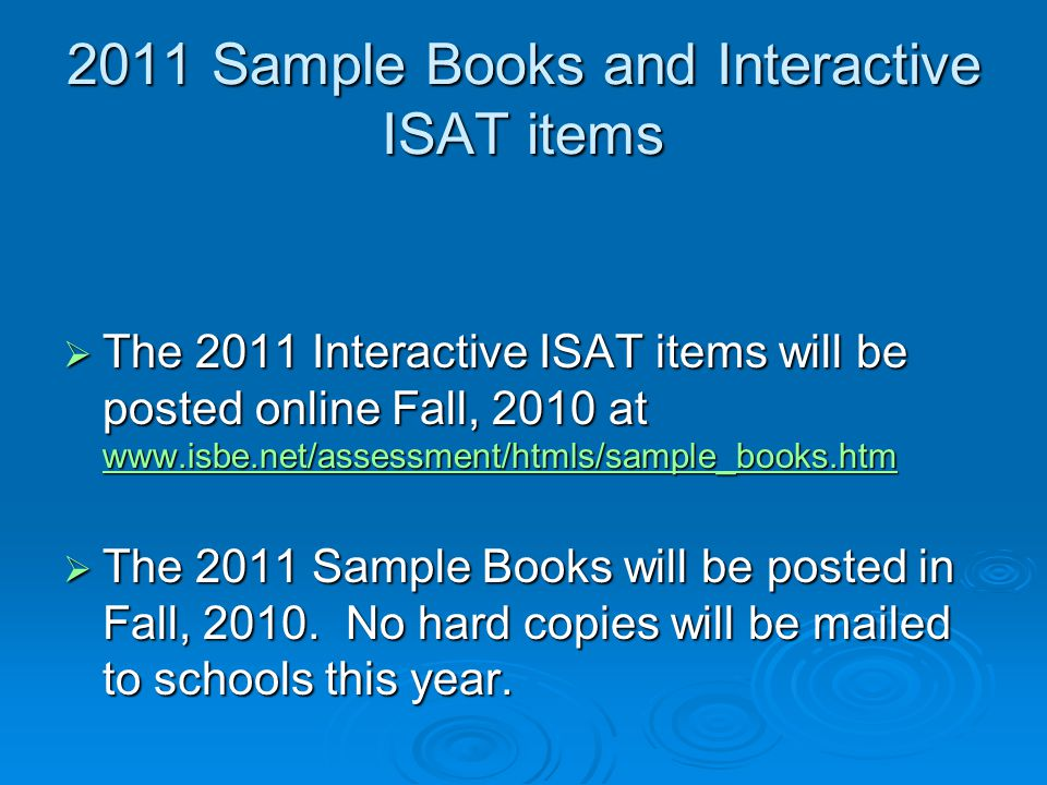 2011 Sample Books and Interactive ISAT items  The 2011 Interactive ISAT items will be posted online Fall, 2010 at www.isbe.net/assessment/htmls/sampl