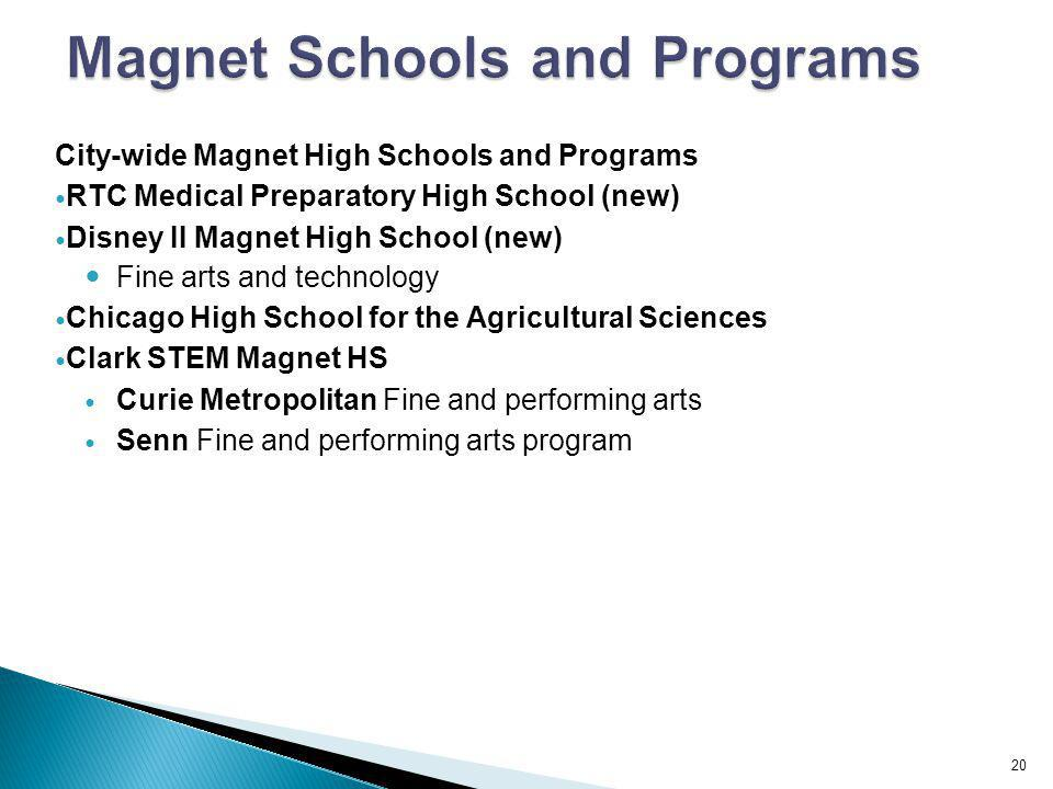 City-wide Magnet High Schools and Programs RTC Medical Preparatory High School (new) Disney II Magnet High School (new) Fine arts and technology Chica