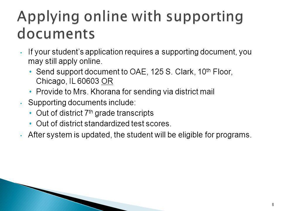 If your student's application requires a supporting document, you may still apply online. Send support document to OAE, 125 S. Clark, 10 th Floor, Chi