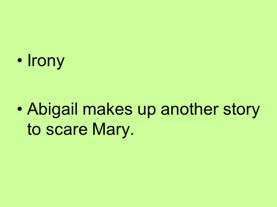 Irony Abigail makes up another story to scare Mary.