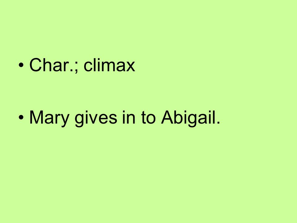 Char.; climax Mary gives in to Abigail.