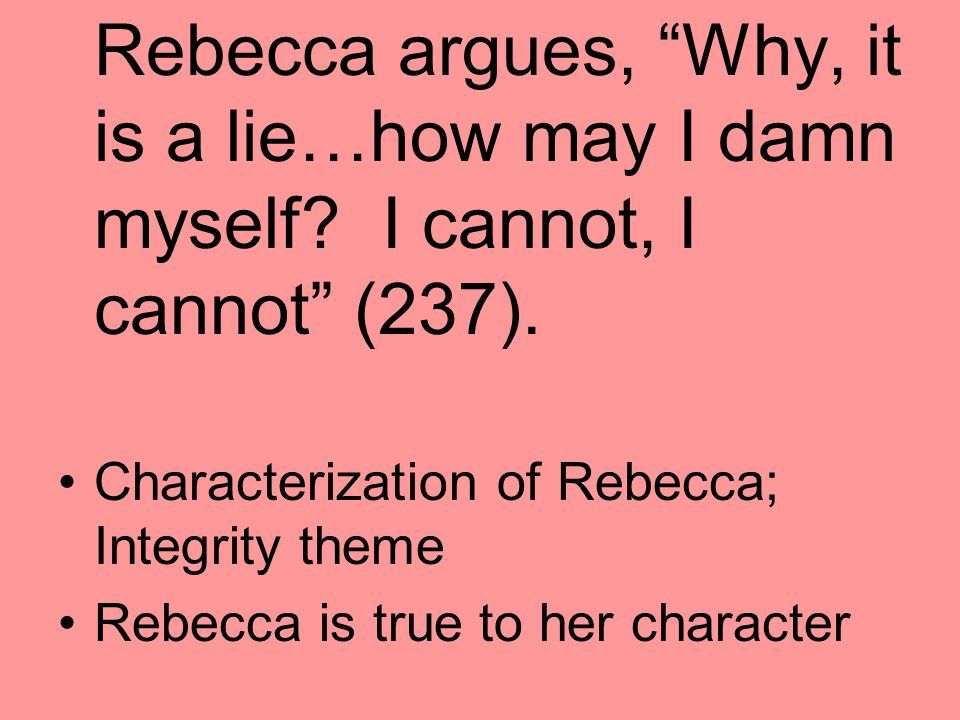 Rebecca argues, Why, it is a lie…how may I damn myself.